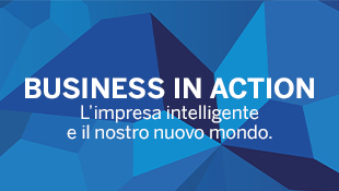 BUSINESS IN ACTION | L'impresa intelligente e il nostro nuovo mondo.